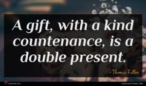 Thomas Fuller quote : A gift with a ...