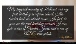 Flip Wilson quote : My happiest memory of ...