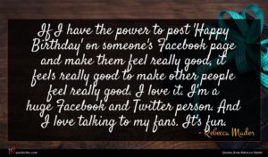 Rebecca Mader quote : If I have the ...