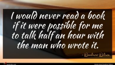 Photo of Woodrow Wilson quote : I would never read …