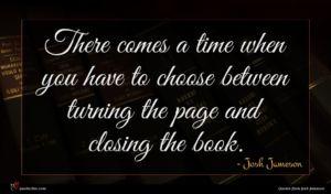 Josh Jameson quote : There comes a time ...