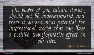 Anita Sarkeesian quote : The power of pop ...