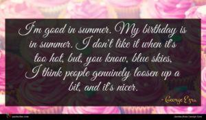 George Ezra quote : I'm good in summer ...