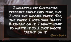 Demetri Martin quote : I wrapped my Christmas ...