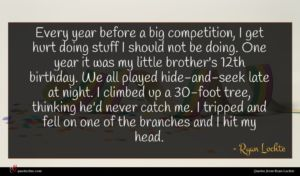 Ryan Lochte quote : Every year before a ...