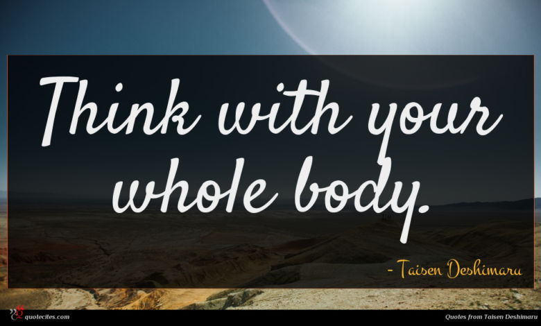 Think with your whole body.