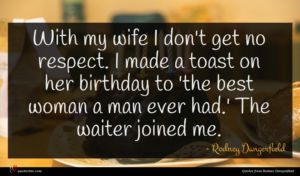 Rodney Dangerfield quote : With my wife I ...