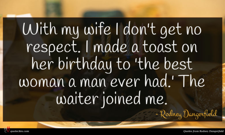 Photo of Rodney Dangerfield quote : With my wife I …