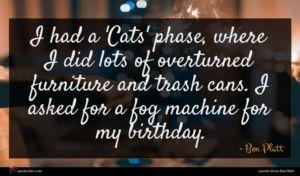 Ben Platt quote : I had a 'Cats' ...