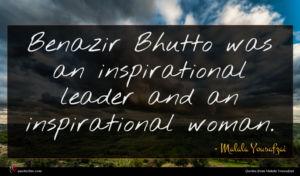 Malala Yousafzai quote : Benazir Bhutto was an ...