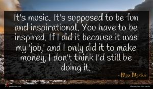 Max Martin quote : It's music It's supposed ...