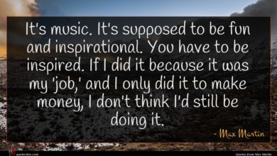 Photo of Max Martin quote : It's music It's supposed …