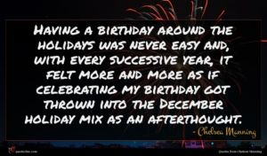 Chelsea Manning quote : Having a birthday around ...