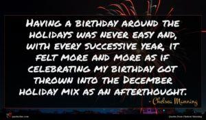Chelsea Manning quote : Having a birthday around ...