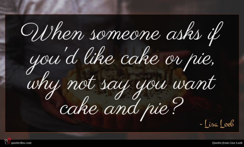 When someone asks if you'd like cake or pie, why not say you want cake and pie?