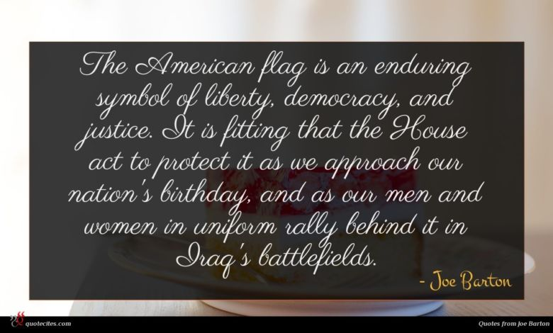 The American flag is an enduring symbol of liberty, democracy, and justice. It is fitting that the House act to protect it as we approach our nation's birthday, and as our men and women in uniform rally behind it in Iraq's battlefields.