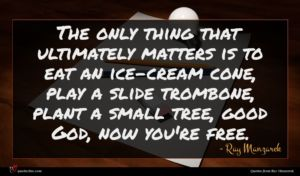 Ray Manzarek quote : The only thing that ...