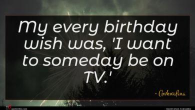 Photo of Awkwafina quote : My every birthday wish …