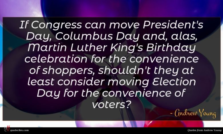 If Congress can move President's Day, Columbus Day and, alas, Martin Luther King's Birthday celebration for the convenience of shoppers, shouldn't they at least consider moving Election Day for the convenience of voters?