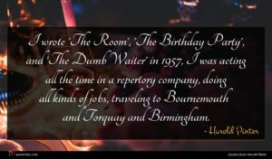 Harold Pinter quote : I wrote 'The Room' ...