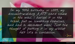 Iman quote : On my th birthday ...