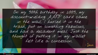 Photo of Iman quote : On my th birthday …