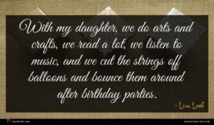 Lisa Loeb quote : With my daughter we ...