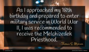 Thomas S. Monson quote : As I approached my ...