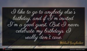 Mikhail Baryshnikov quote : I like to go ...