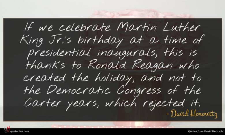 If we celebrate Martin Luther King Jr.'s birthday at a time of presidential inaugurals, this is thanks to Ronald Reagan who created the holiday, and not to the Democratic Congress of the Carter years, which rejected it.