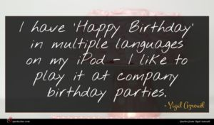 Yigal Azrouël quote : I have 'Happy Birthday' ...