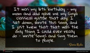 Stevie Nicks quote : It was my th ...