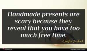 Douglas Coupland quote : Handmade presents are scary ...