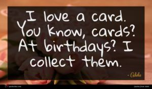 Adele quote : I love a card ...