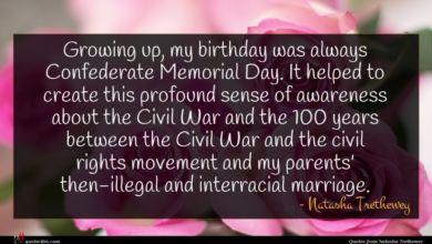 Photo of Natasha Trethewey quote : Growing up my birthday …