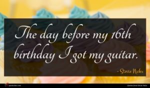 Stevie Nicks quote : The day before my ...