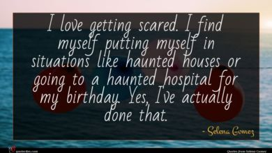Photo of Selena Gomez quote : I love getting scared …