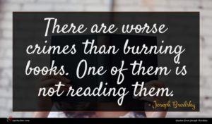 Joseph Brodsky quote : There are worse crimes ...
