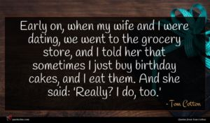 Tom Cotton quote : Early on when my ...