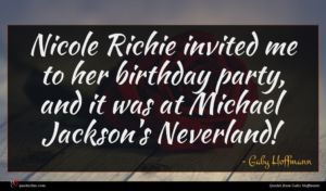Gaby Hoffmann quote : Nicole Richie invited me ...
