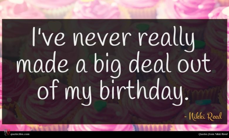 I've never really made a big deal out of my birthday.