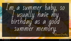 Sloane Crosley quote : I'm a summer baby ...