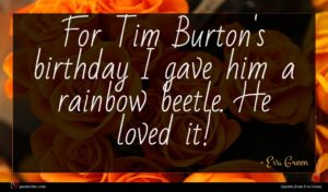 Eva Green quote : For Tim Burton's birthday ...