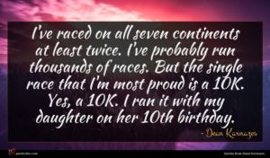 Dean Karnazes quote : I've raced on all ...