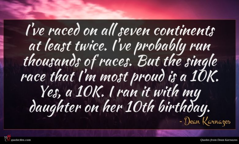I've raced on all seven continents at least twice. I've probably run thousands of races. But the single race that I'm most proud is a 10K. Yes, a 10K. I ran it with my daughter on her 10th birthday.