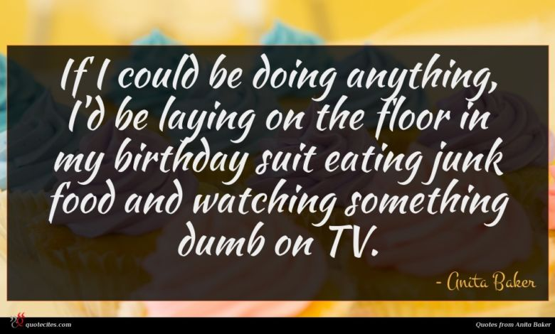 If I could be doing anything, I'd be laying on the floor in my birthday suit eating junk food and watching something dumb on TV.