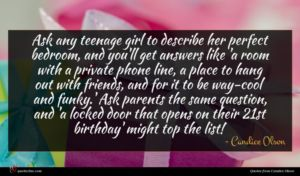 Candice Olson quote : Ask any teenage girl ...