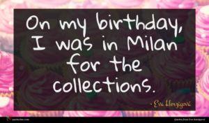 Eva Herzigová quote : On my birthday I ...