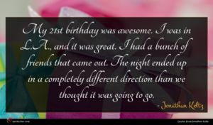 Jonathan Keltz quote : My st birthday was ...
