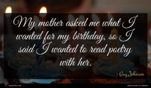 Guy Johnson quote : My mother asked me ...